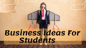 Business Ideas for Students 2020
