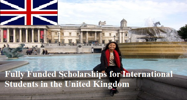 Fully Funded Scholarships for International Students in the United Kingdom